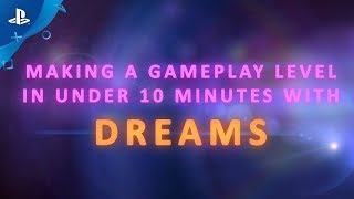 Dreams | Creating a Level in Under 10 Minutes | PS4