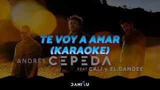 Te Voy a Amar   Andrés Cepeda ft. Cali y El Dandee   Karaoke