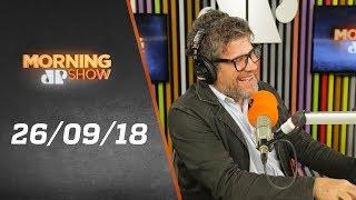 Morning Show - edição completa - 26/09/18