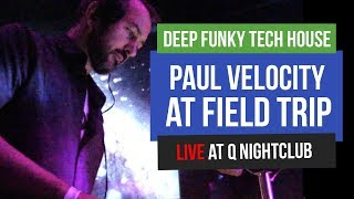 Deep House, Funky House and Tech House, Paul Velocity Live at Q Nightclub for Field Trip
