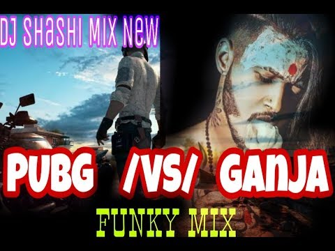 Pubg Vs Ganja Pi Ke Voi Hi Ka Be Music Funky Mix By Shashi 2019