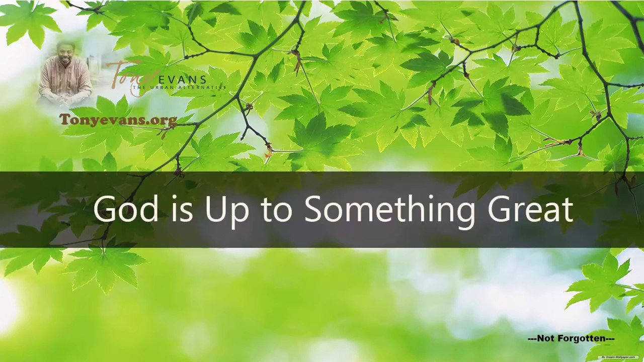 Dr Tony Evans God Is Up To Something Great Tony Evans Sermons Youtube