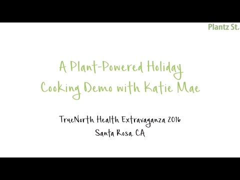 Plant-based Cooking Demo with Katie Mae | TrueNorth Extravaganza 2016
