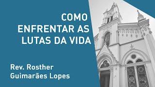 Como Enfrentar As Lutas Da Vida - Rev. Rosther Guimarães Lopes - Culto Noturno - 24/11/2019