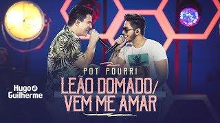 Hugo e Guilherme - Pot-pourri LEÃO DOMADO e VEM ME AMAR