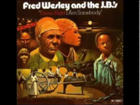 Fred Wesley & The J.B.'s - Damn Right I Am Somebody - 03 - I'm Payin Texas, What Am I Buyin'