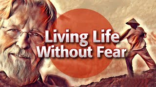 Living Life Without Fear | Neale Donald Walsch