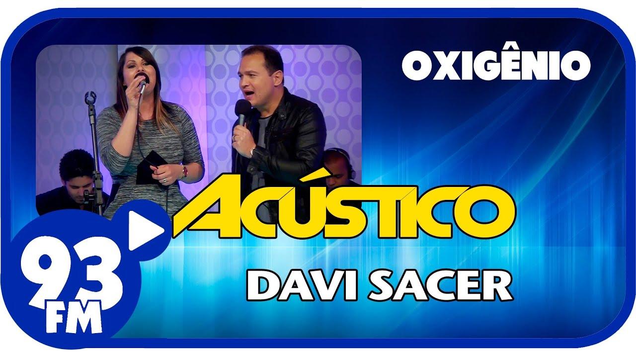 Davi Sacer - OXIGÊNIO - Acústico 93 - AO VIVO - Março de 2014