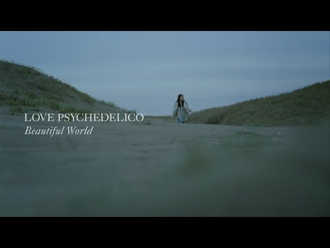 LOVE PSYCHEDELICO - Beautiful World (Official Video)