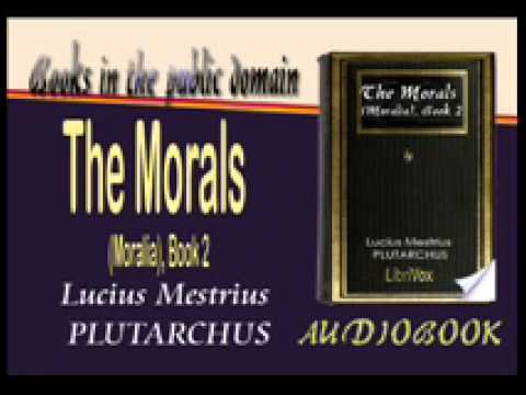 The Morals (Moralia), Audiobook Part 1 Book 2 -  Lucius Mestrius PLUTARCHUS