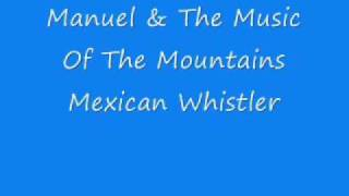 Manuel & The Music Of The Mountains - Mexican Whistler.wmv