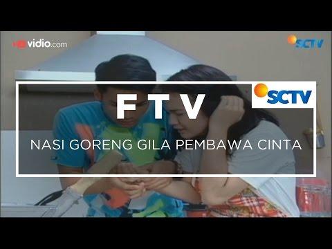 FTV SCTV - Nasi Goreng Gila Pembawa Cinta
