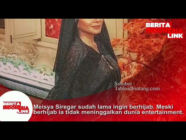 Meisya Siregar sudah lama ingin berhijab. Meski berhijab ia tdk tinggalkan dunia entertainment.