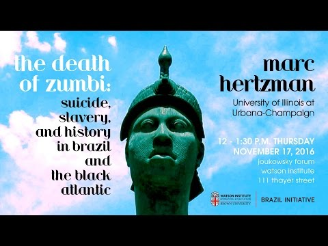 Marc Hertzman – The Death of Zumbi: Suicide, Slavery, and History in Brazil and the Black Atlantic