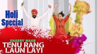Tenu Rang laun Layi  | Sharry Mann | Holi Special Song | Oye Hoye Pyar Ho Gaya | Latest Punjabi Song