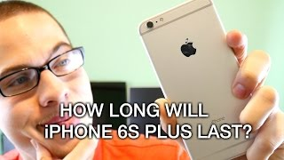 How long will iPhone 6S Plus last?