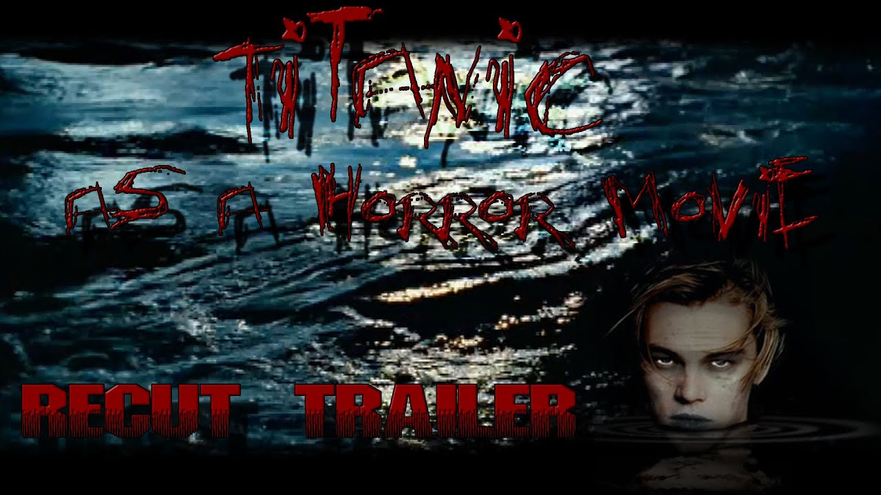 Titanic As A Horror Movie Recut Trailer Youtube