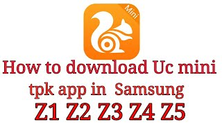 Gambar cover How to download Uc mini tpk app in  Samsung Z1 Z2 Z3 Z4 Z5