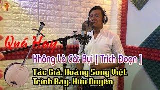 [ Trích Đoạn ] Không Là Cát Bụi | Soạn Giã: Hoàng Song Việt | Trình Bài: Hữu Duyên