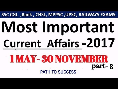 (must watch) Best Current Affairs MAY to NOVEMBER 2017 -Part 8 - UPSC/SSC/IBPS/SBI/Clerk/Police