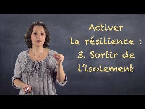 Activer la résilience: 3. Sortir de l'isolement - VIDEO-BLOG#23