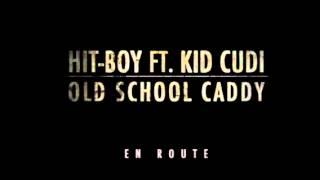 Old School Caddy- Hit Boy Ft. Kid Cudi (Download Link)