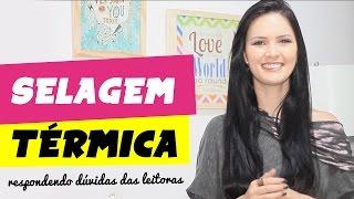 SELAGEM TÉRMICA CASEIRA - Respondendo as Dúvidas das Leitoras! por Julia Doorman