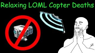 30 seconds of relaxing LOML copter deaths