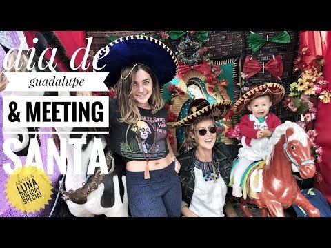 GUADALUPE DAY & MEETING SANTA - ANNA & LUNA'S HOLIDAY SPECIAL