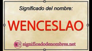 SIGNIFICADO de WENCESLAO   ¿Qué quiere decir el nombre Wenceslao?