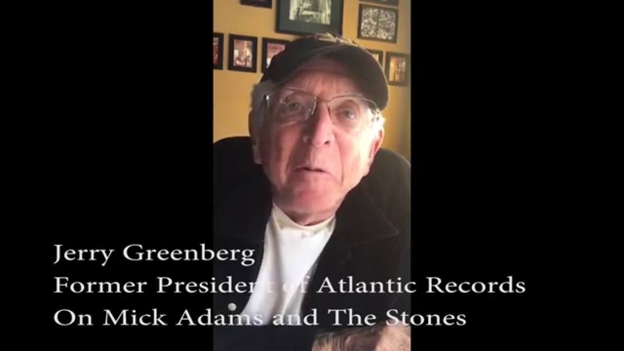 Jerry Greenberg,   Former Atlantic Records Pres. on  Mick Adams and The Stones