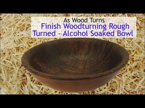 Finish Woodturning Rough Turned - Alcohol Soaked Bowl