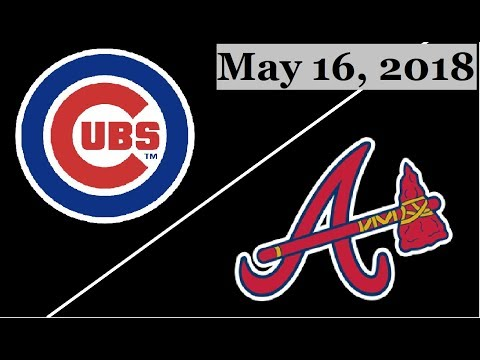 Chicago Cubs vs Atlanta Braves Highlights || May 16, 2018