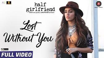 Half Girlfriend | Arjun K, Shraddha K | Lost Without You - Full Video |  Ami Mishra, Anushka Shahane