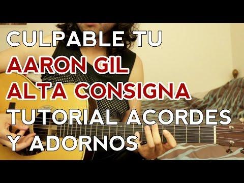 Culpable Tu - Aaron Gil - Alta Consigna (Version Acústica) - Tutorial - Acordes - Adornos - Guitarra