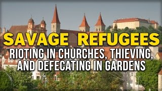 SAVAGE REFUGEES: RIOTING IN CHURCHES, THIEVING, AND DEFECATING IN GARDENS