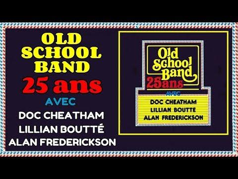 Old School Band - 25 ans avec Doc Cheatham - Lillian Boutté & Alan Frederickson [Full Album]