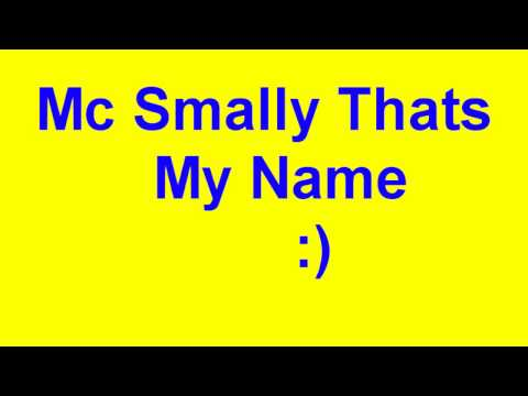 Mc Smally Thats My Name (And Lyrics)