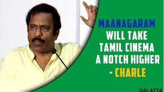Maanagaram will take Tamil cinema a notch higher - Charle