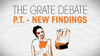 The Grate Debate: P.T. - New Findings