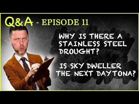 Q&A #11 Why Is There a Stainless Steel Drought? Is Sky Dweller the Next Daytona? & Iced out Watches?