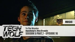 Aqualung ft. Kina Grannis - To The Wonder | Teen Wolf 5x16 Music [HD]