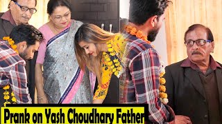 Prank On Yash Choudhary Father | Gone Wrong | Rits Dhawan