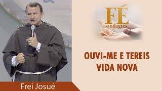 Ouvi-me e tereis vida nova - Frei Josué Pereira (10/06/18)