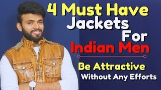 4 Must Jackets for Indian Men,Be Attractive Without Any Efforts | Be Ghent | Rishi Arora