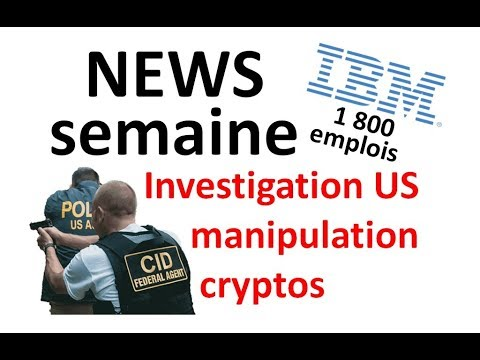 NEWS: Enquette justice US cryptos, 1800 emplois par IBM