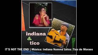 INDIANA & TICO: IT'S NOT THE END | Música: Indiana Nomma Letra: Tico de Moraes