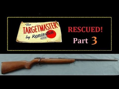 Rescue of neglected Remington Target Master model 510 .22lr Rifle Part 3
