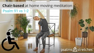 Fully chair-based exercise: Moving meditation to Psalm 91 vs 1-2