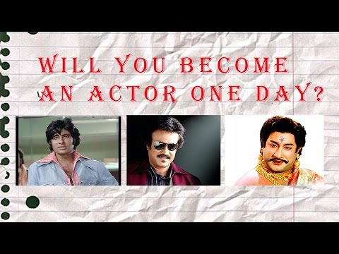 Will you become an Actor one day?